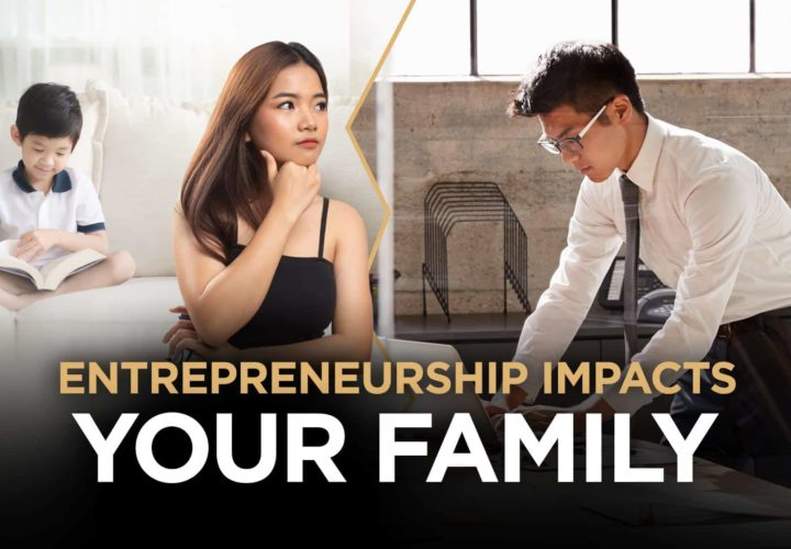 How Entrepreneurship Impacts Your Family: Lessons You Need To Know