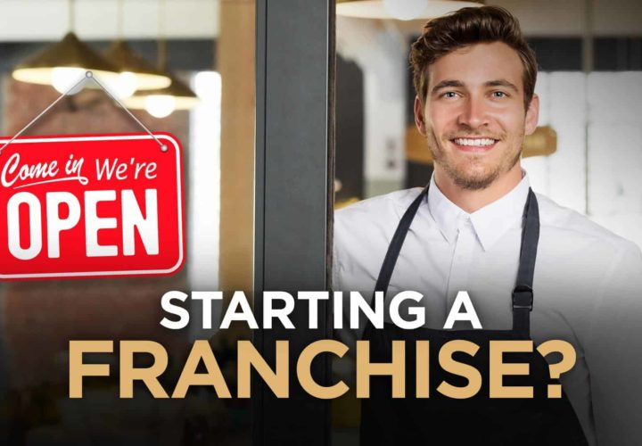 What You Need To Know Before Starting A Franchise