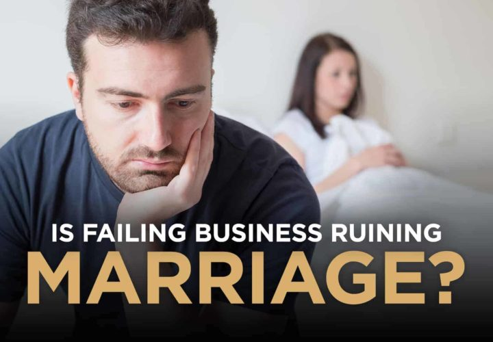 Is Your Partner's Failing Business Ruining Your Marriage?