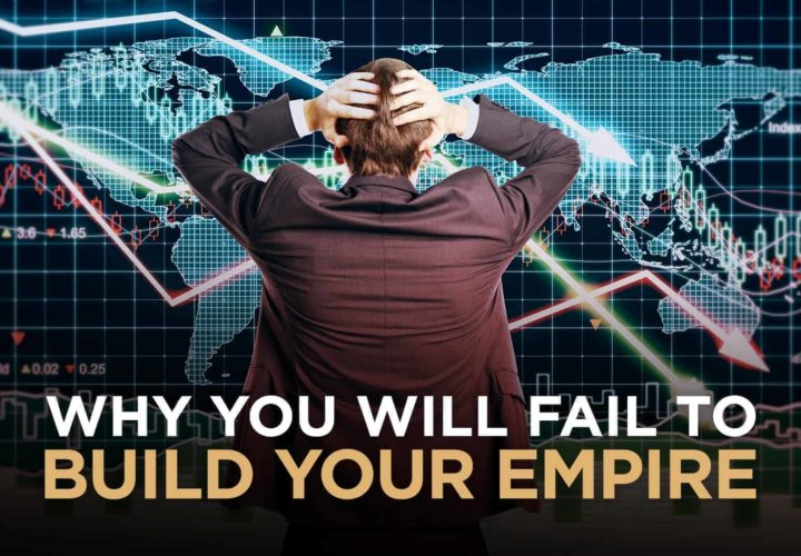 Why You Will FAIL To Build Your Empire